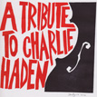 A Tribute Album for Charlie Haden